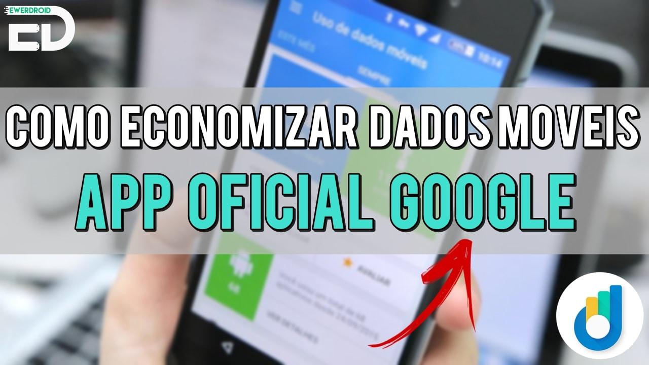 Como Economizar Dados Moveis pelo App OFICIAL da Google