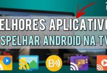 Melhores Aplicativos para Espelhar Android na TV
