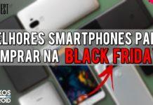 Melhores SMARTPHONES para COMPRAR na Black Friday 2017